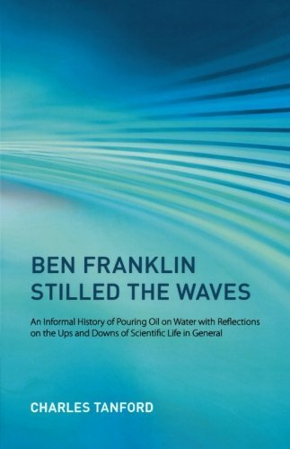 9781422351291: Ben Franklin Stilled the Waves: An Informal History of Pouring Oil on Water with Reflections on the Ups and Downs of Scientific Life in General