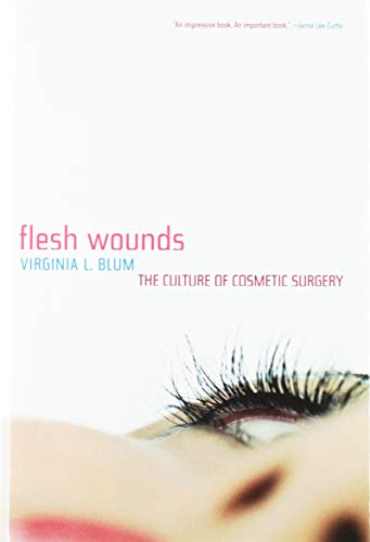 9781422351604: Flesh Wounds: The Culture of Cosmetic Surgery