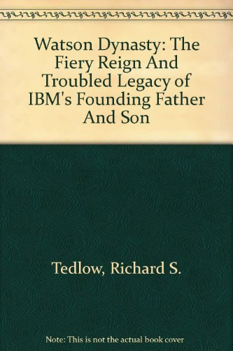 9781422352168: Watson Dynasty: The Fiery Reign and Troubled Legacy of IBMs Founding Father and Son