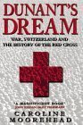 9781422352526: Dunants Dream: War, Switzerland and the History of the Red Cross