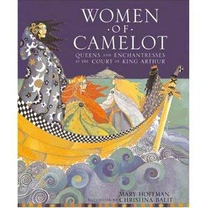 Women of Camelot: Queens and Enchantresses at the Court of King Arthur: Mary Hoffman
