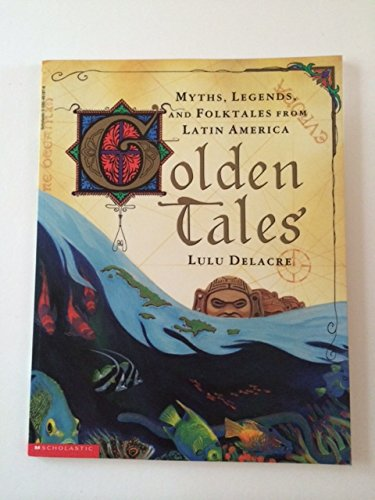 9781422353004: Golden Tales: Myths, Legends, and Folktales from Latin America