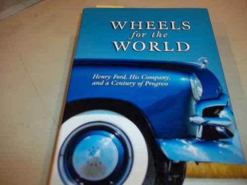 9781422354568: Wheels for the World: Henry Ford, His Company, and a Century of Progress, 1903-2003