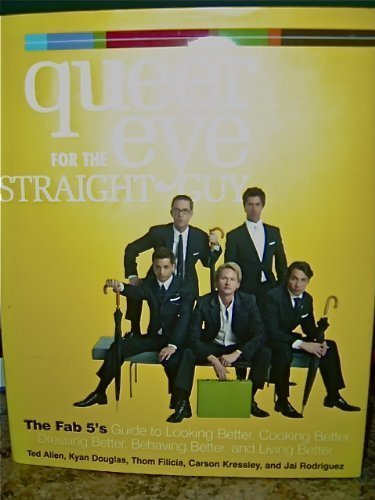 9781422354629: Queer Eye for the Straight Guy: The Fab 5s Guide to Looking Better, Cooking Better, Dressing Better, Behaving Better, and Living Better