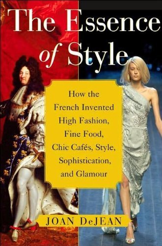 9781422354797: Essence of Style: How the French Invented High Fashion, Fine Food, Chic Cafes, Style, Sophistication, and Glamour
