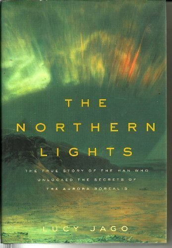 9781422356098: Northern Lights: The True Story of the Man Who Unlocked the Secrets of the Aurora Borealis