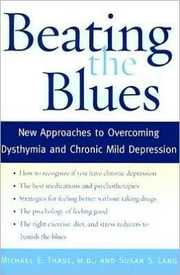 9781422357576: Beating the Blues: New Approaches to Overcoming Dysthymia and Chronic Mild Depression