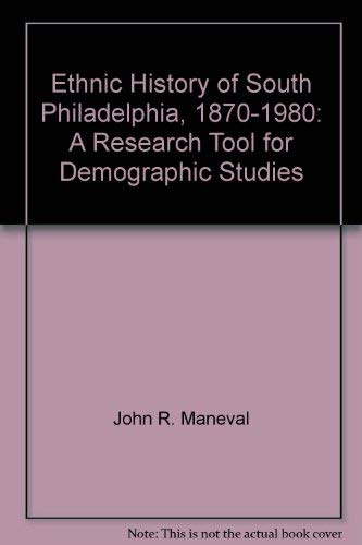 Ethnic History of South Philadelphia, 1870-1980: A Research Tool for Demographic Studies: John R. ...