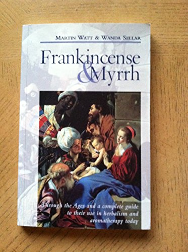 9781422358818: Frankincense and Myrrh: Through the Ages and a Complete Guide to Their Use in Herbalism and Aromatherapy Today