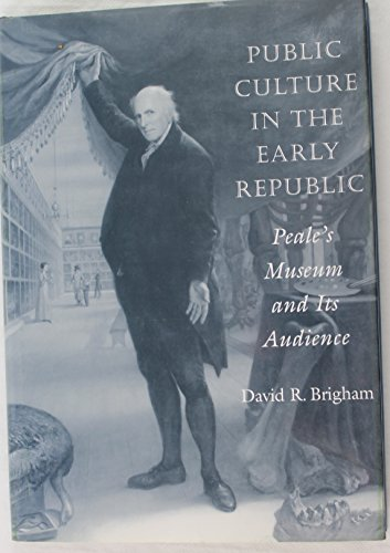 9781422360200: Public Culture in the Early Republic: Peales Museum and Its Audience