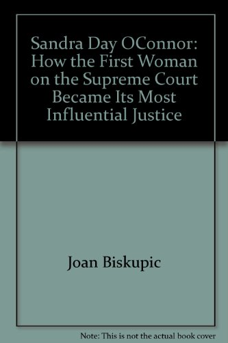 9781422361900: Sandra Day OConnor: How the First Woman on the Supreme Court Became Its Most Influential Justice