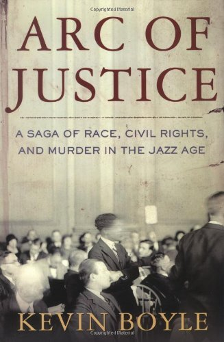 9781422362990: Arc of Justice: A Saga of Race, Civil Rights, and Murder in the Jazz Age by Kevin Boyle (2004-09-07)