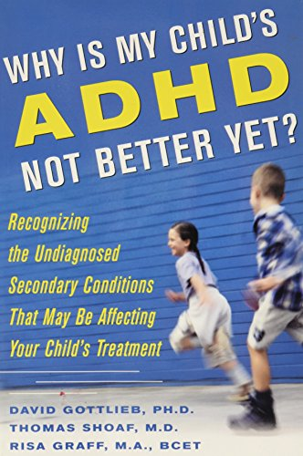 9781422364284: Why is my Childs ADHD Not Better Yet?: Recognizing the Undiagnosed Secondary Conditions That May be Affecting Your Childs Treatment