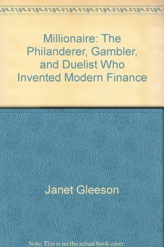 9781422364567: Millionaire: The Philanderer, Gambler, and Duelist Who Invented Modern Finance