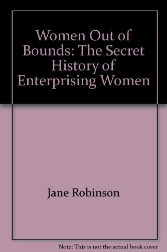 Women Out of Bounds: The Secret History of Enterprising Women: Jane Robinson