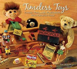 9781422365816: Timeless Toys: Classic Toys and the Playmakers Who Created them