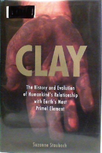 9781422366257: Clay: The History and Evolution of Humankinds Relationship with Earths Most Primal Element