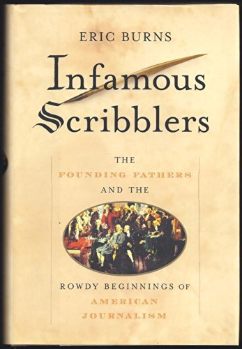 9781422367063: Infamous Scribblers: The Founding Fathers and the Rowdy Beginnings of American Journalism