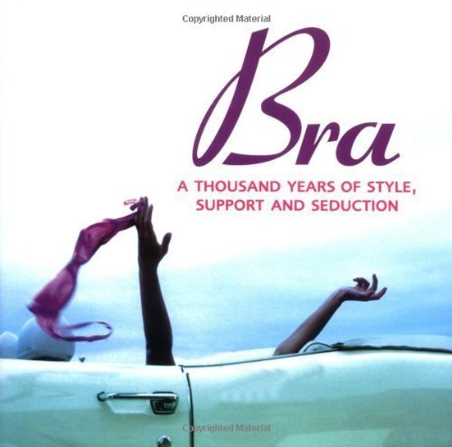 9781422367131: Bra: A Thousand Years of Style, Support and Seduction by Pedersen, Stephanie published by David & Charles (2004)