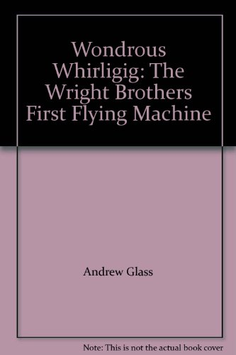 9781422367650: Wondrous Whirligig: The Wright Brothers First Flying Machine