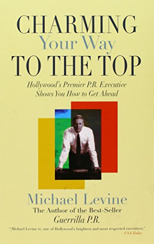 9781422368022: Charming Your Way to the Top: Hollywoods Premier P.R. Executive Shows You How to Get Ahead