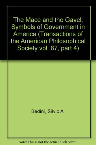 9781422373804: The Mace and the Gavel: Symbols of Government in America (Transactions of the American Philosophical Society vol. 87, part 4)