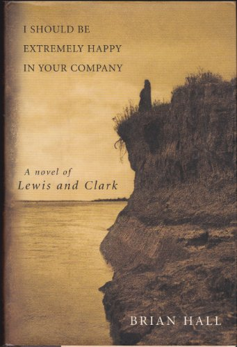9781422390979: I Should Be Extremely Happy in Your Company: A Novel of Lewis and Clark
