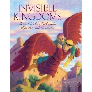 Invisible Kingdoms: Jewish Tales of Angels, Spirits, and Demons: Howard Schwartz