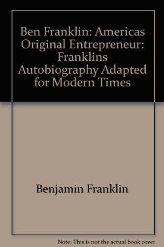 9781422392270: Ben Franklin: Americas Original Entrepreneur: Franklins Autobiography Adapted for Modern Times