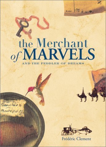 Merchant of Marvels and the Peddler of Dreams (1422392708) by Frederic Clement