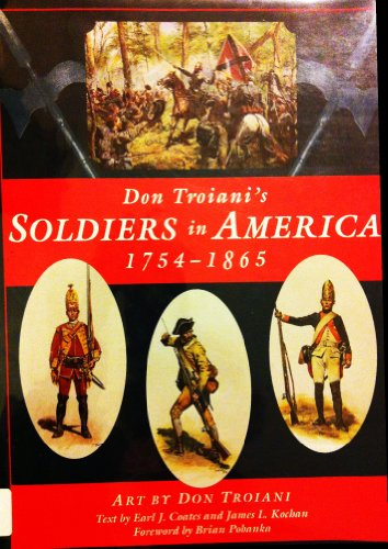 Don Troianis Soldiers in America, 1754-1865 (142239316X) by Don Troiani