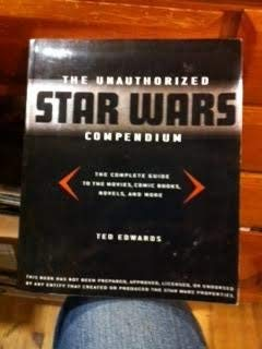 9781422395127: Unauthorized Star Wars Compendium: The Complete Guide to the Movies, Comic Books, Novels, and More