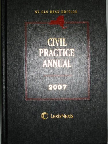 NY CLS Desk Edition Civil Practice Annual: Editorial Staff of