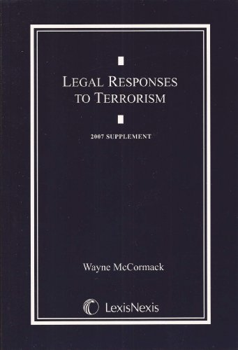 Legal Responses To Terrorism 2007 Supplement
