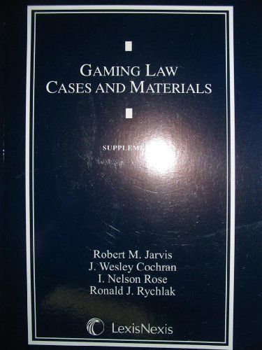 Gaming Law Cases and Materials Supplement (Supplement): Robert M. Jarvis,