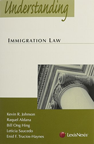 Understanding Immigration Law (1422411796) by Kevin R. Johnson; Raquel E. Aldana; Bill Ong Hing; Leticia Saucedo; Enid Trucios-Haynes
