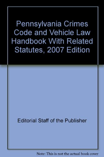 9781422415344: Pennsylvania Crimes Code and Vehicle Law Handbook With Related Statutes, 2007 Edition