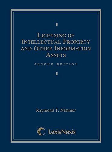 Licensing of Intellectual Property and Other Information Assets: Raymond T. Nimmer