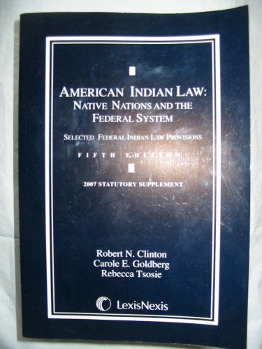 9781422418468: American Indian Law: Native Nations and the Federal System (Selected Federal Indian Law Provisions 5th Edition, 2007 Statutory Supplement) by Robert Clinton (2007-05-03)