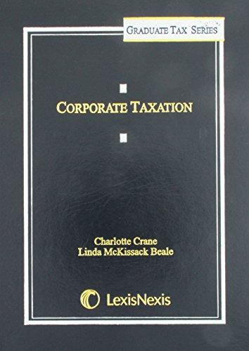 Corporate Taxation (2012) (Lexisnexis Graduate Tax): Charlotte Crane