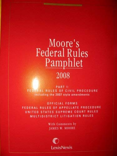 Moore's Federal Rules Pamphlet 2008 (Part 1: Editorial Staff