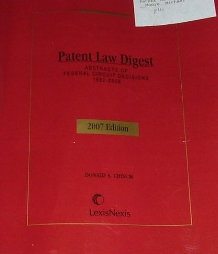 2007 Patent Law Digest: Abstracts of Federal Circuit Decisions, 1982 - 2006. Case Tables, Selected ...