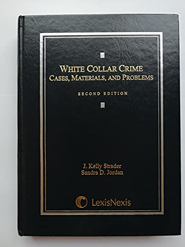 White Collar Crime Cases, Materials, and Problems: J. Kelly Strader