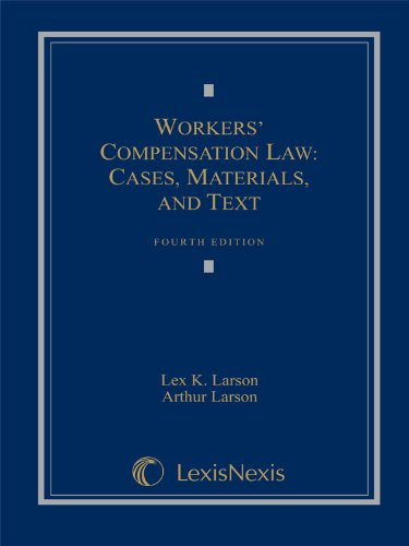 Workers' Compensation Law: Cases, Materials, and Text (Loose-leaf version): Larson, Lex K.; ...