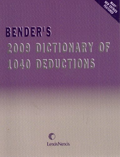 Bender's 2009 Dictionary of 1040 Deductions: Mathew Bender's Tax Staff