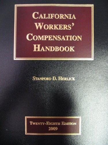 California Workers' Compensation Handbook Twenty-Eighth Edition 2009 (A Practical Guide to the...
