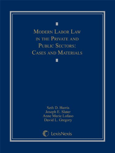 Modern Labor Law in the Private and Public Sectors: Cases and Materials: SETH D. HARRIS; DAVID L. ...