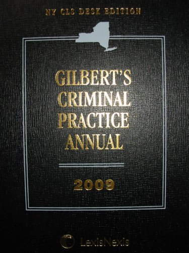 9781422429129: Gilbert's Criminal Practice Annual NY CLS Desk Edition (Criminal Procedure Law * Penal Law * Correct
