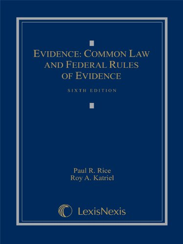 Evidence: Common Law and Federal Rules of Evidence: Paul R. Rice, Roy Katriel