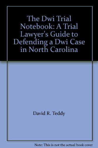 9781422433171: The Dwi Trial Notebook: A Trial Lawyer's Guide to Defending a Dwi Case in North Carolina